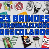 23 BRINDES PERSONALIZADOS DESCOLADOS
